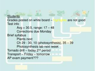 Students Grades posted on white board –  highlights  are not good Test info 	Avg = 30.5, range: 17 – 48 	Corrections du