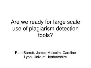 Are we ready for large scale use of plagiarism detection tools?