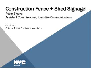Construction Fence + Shed Signage Robin Brooks Assistant Commissioner, Executive Communications