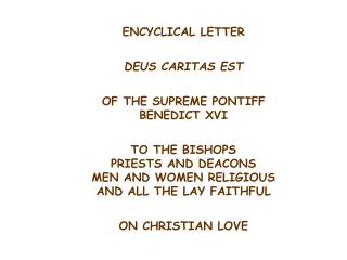 ENCYCLICAL LETTER  DEUS CARITAS EST  OF THE SUPREME PONTIFF BENEDICT XVI  TO THE BISHOPS PRIESTS AND DEACONS MEN AND WOM