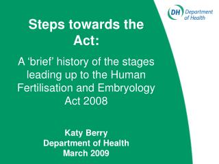 Steps towards the Act: A 'brief' history of the stages leading up to the Human Fertilisation and Embryology Act 2008 Ka
