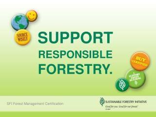 SUPPORT RESPONSIBLE FORESTRY.