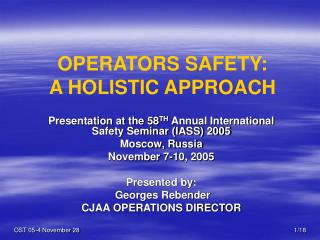 OPERATORS SAFETY:  A HOLISTIC APPROACH
