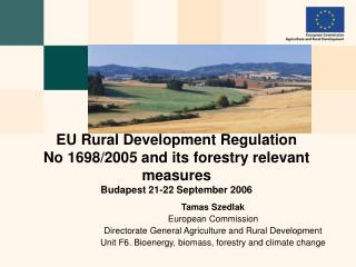 EU Rural Development Regulation  No 1698/2005 and its forestry relevant measures Budapest 21-22 September 2006