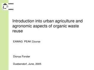 Introduction into urban agriculture and agronomic aspects of organic waste reuse
