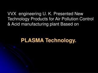 VVX  engineering U. K. Presented New Technology Products for Air Pollution Control & Acid manufacturing plant Based on