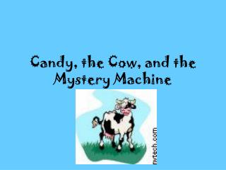 Candy, the Cow, and the Mystery Machine