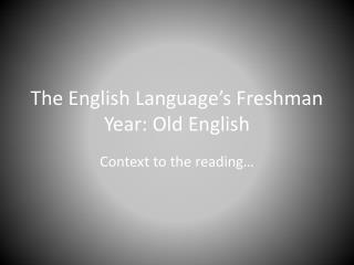 The English Language�s Freshman Year: Old English