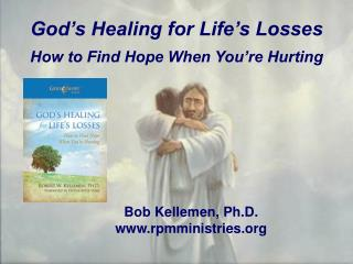 God's Healing for Life's Losses How to Find Hope When You're Hurting