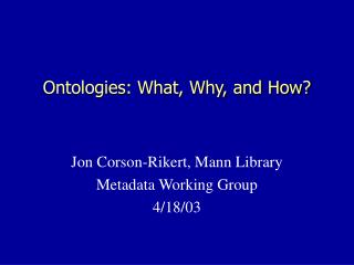 Ontologies: What, Why, and How?