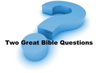 Two Great Bible Questions