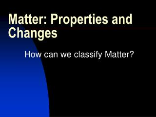 Matter: Properties and Changes