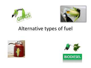 Alternative types of fuel