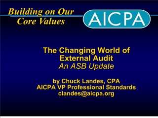The Changing World of  External Audit An ASB Update  by Chuck Landes, CPA AICPA VP Professional Standards clandesaicpa