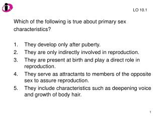 Which of the following is true about primary sex  characteristics? They develop only after puberty. They are only indir