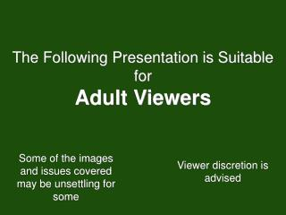The Following Presentation is Suitable for Adult Viewers