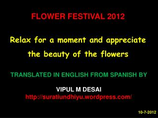 FLOWER FESTIVAL 2012 Relax for a moment and appreciate the beauty of the flowers