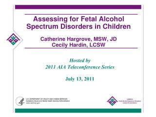 Assessing for Fetal Alcohol Spectrum Disorders in Children  Catherine Hargrove, MSW, JD Cecily Hardin, LCSW