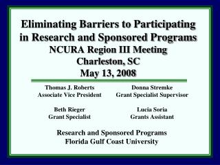 Eliminating Barriers to Participating in Research and Sponsored Programs NCURA Region III Meeting  Charleston, SC May 1