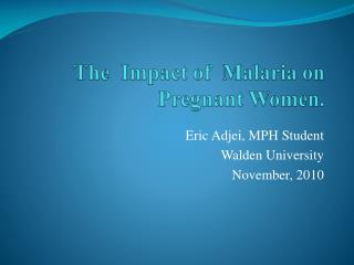 The  Impact of  Malaria on Pregnant Women.