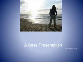 A Case Presentation 19 January 2010