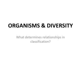ORGANISMS & DIVERSITY