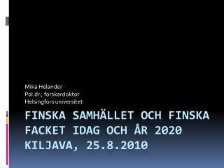 Finska samhället och finska facket idag och år 2020  Kiljava, 25.8.2010