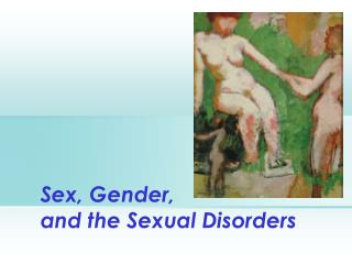Sex, Gender,                  and the Sexual Disorders