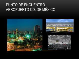 Punto de Encuentro Aeropuerto Cd. De México