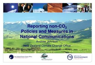 Reporting non-CO 2  Policies and Measures in  National Communications Andrew Johnson New Zealand Climate Change Office