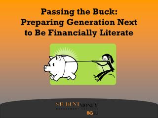 Passing the Buck:  Preparing Generation Next  to Be Financially Literate