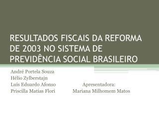 RESULTADOS FISCAIS DA REFORMA DE 2003 NO SISTEMA DE PREVIDÊNCIA SOCIAL BRASILEIRO