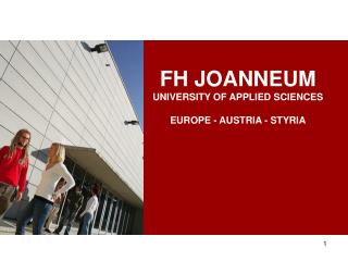 FH JOANNEUM UNIVERSITY OF APPLIED SCIENCES EUROPE - AUSTRIA - STYRIA