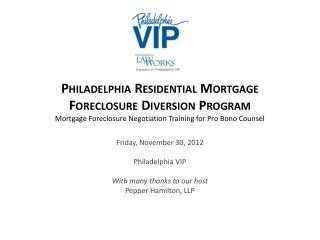 Philadelphia  Residential Mortgage Foreclosure Diversion  Program Mortgage  Foreclosure Negotiation Training  for  Pro