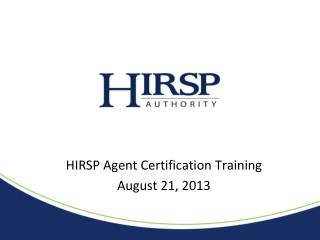 HIRSP Agent Certification Training August 21, 2013