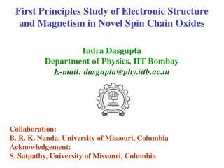 First Principles Study of Electronic Structure and Magnetism in Novel Spin Chain Oxides Indra Dasgupta Department of Ph