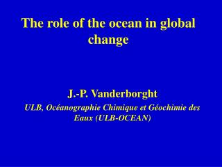 The role of the ocean in global change