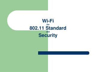 Wi-Fi the 802.11 Standard and Security