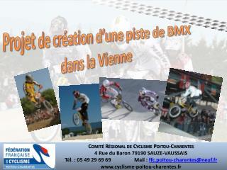 Comité Régional de Cyclisme Poitou-Charentes  4 Rue du Baron 79190 SAUZE-VAUSSAIS Tél.: 05 49 29 69 69 Mail:  ffc.po