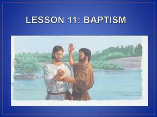 LESSON 11: BAPTISM