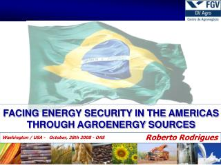FACING ENERGY SECURITY IN THE AMERICAS THROUGH AGROENERGY SOURCES