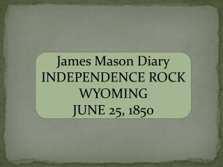 James Mason Diary INDEPENDENCE ROCK WYOMING JUNE 25, 1850