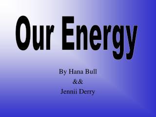 By Hana Bull  && Jennii Derry