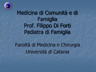 Medicina di Comunità e di Famiglia Prof. Filippo Di Forti  Pediatra di Famiglia