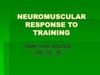 NEUROMUSCULAR RESPONSE TO TRAINING
