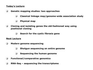 Today ' s Lecture Genetic mapping studies: two approaches Classical linkage map/genome-wide association study Physical