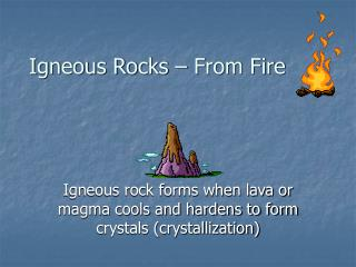 Igneous Rocks – From Fire