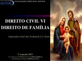 FACULDADES UNIFICADAS   DOCTUM DIREITO CIVIL  VI DIREITO DE FAMÍLIA Organizadora: Profª . Dra. Teodolina B. S. C. Vitór