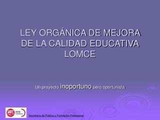 LEY ORGÁNICA DE MEJORA DE LA CALIDAD EDUCATIVA LOMCE