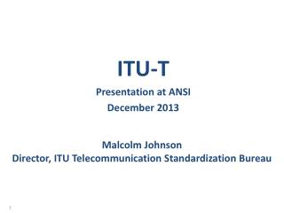 Malcolm Johnson Director, ITU Telecommunication Standardization Bureau